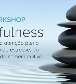 Workshop Mindfulness – A prática da atenção plena  na redução de estresse, da  ansiedade e do comer intuitivo